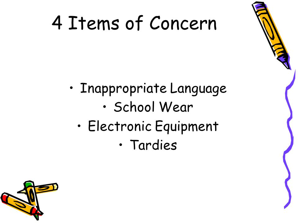 4 Items of Concern Inappropriate Language School Wear Electronic Equipment Tardies