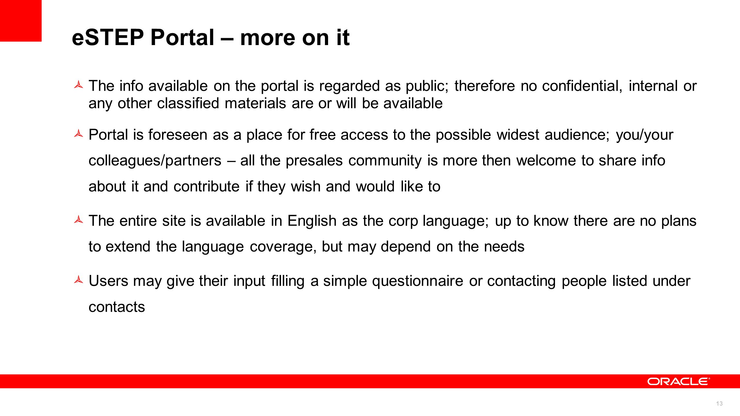 13 eSTEP Portal – more on it The info available on the portal is regarded as public; therefore no confidential, internal or any other classified mater