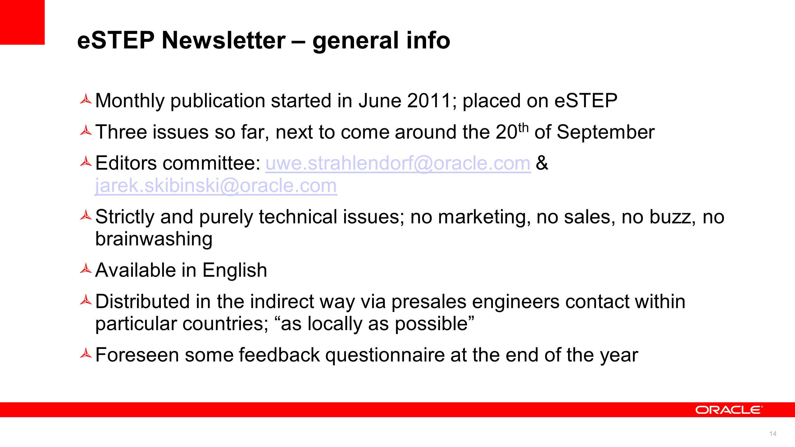 14 eSTEP Newsletter – general info Monthly publication started in June 2011; placed on eSTEP Three issues so far, next to come around the 20 th of September Editors committee: &  Strictly and purely technical issues; no marketing, no sales, no buzz, no brainwashing Available in English Distributed in the indirect way via presales engineers contact within particular countries; as locally as possible Foreseen some feedback questionnaire at the end of the year