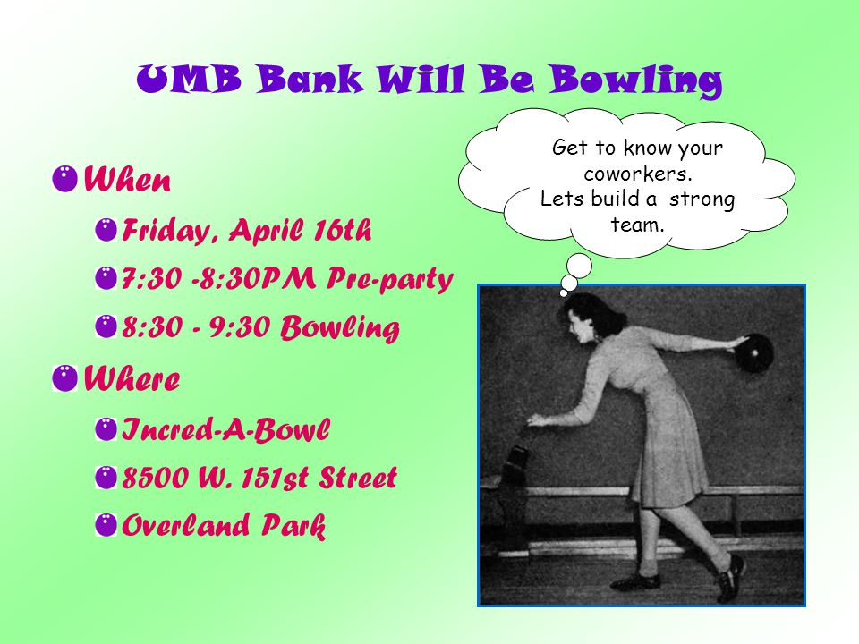 UMB Bank Will Be Bowling When Friday, April 16th 7:30 -8:30PM Pre-party 8:30 - 9:30 Bowling Where Incred-A-Bowl 8500 W.