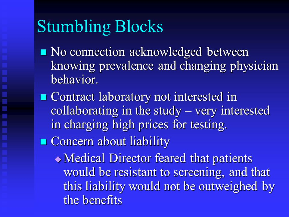 Stumbling Blocks No connection acknowledged between knowing prevalence and changing physician behavior.