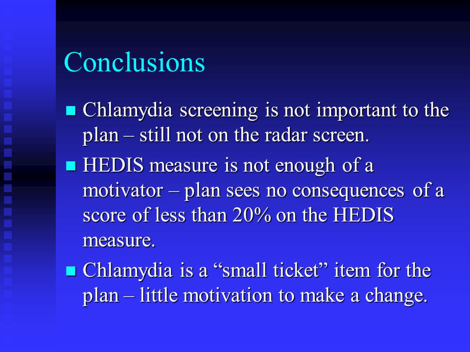 Conclusions Chlamydia screening is not important to the plan – still not on the radar screen.