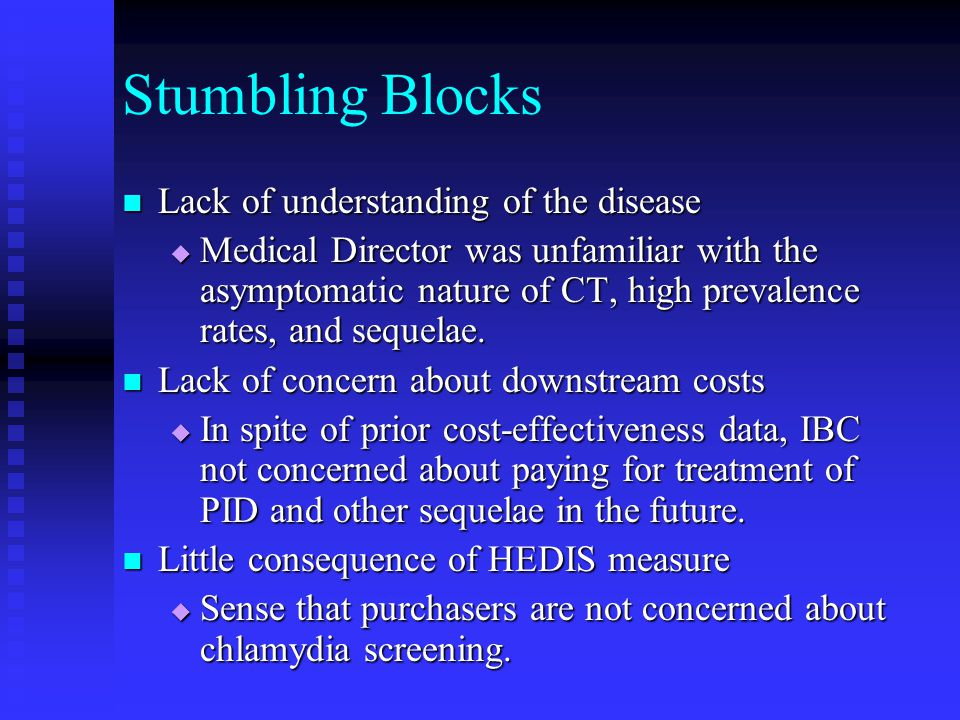 Stumbling Blocks Lack of understanding of the disease Lack of understanding of the disease Medical Director was unfamiliar with the asymptomatic natur