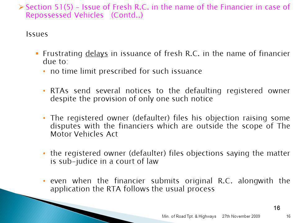 Section 51(5) – Issue of Fresh R.C. in the name of the Financier in case of Repossessed Vehicles (Contd..) Issues Frustrating delays in issuance of fr