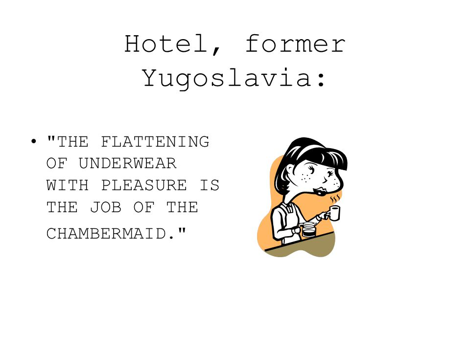 Hotel, former Yugoslavia: THE FLATTENING OF UNDERWEAR WITH PLEASURE IS THE JOB OF THE CHAMBERMAID.