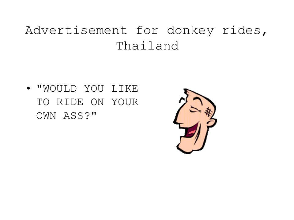 Advertisement for donkey rides, Thailand WOULD YOU LIKE TO RIDE ON YOUR OWN ASS