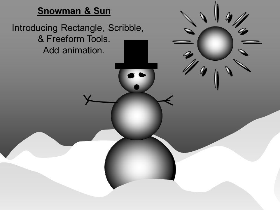© Deborah Gilden 2002 Snowman & Sun Introducing Rectangle, Scribble, & Freeform Tools.