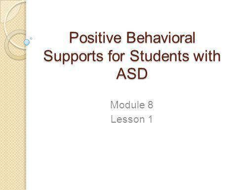 Positive Behavioral Supports for Students with ASD Module 8 Lesson 1