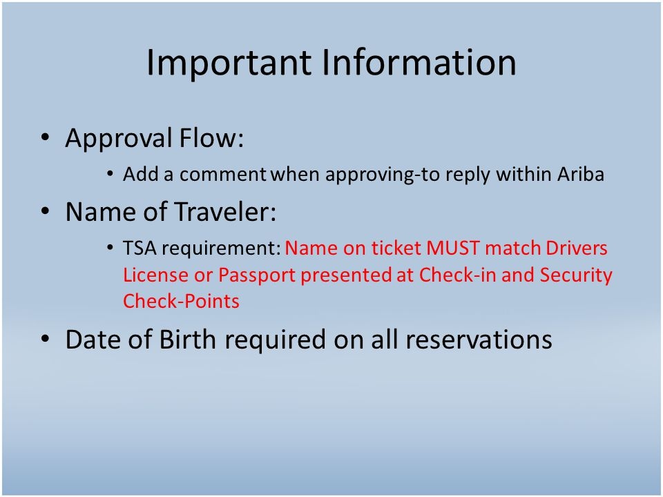 Important Information Approval Flow: Add a comment when approving-to reply within Ariba Name of Traveler: TSA requirement: Name on ticket MUST match D