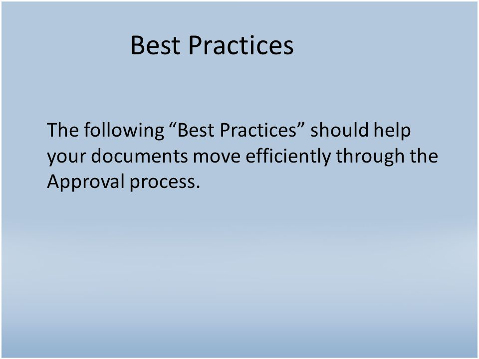 The following Best Practices should help your documents move efficiently through the Approval process.