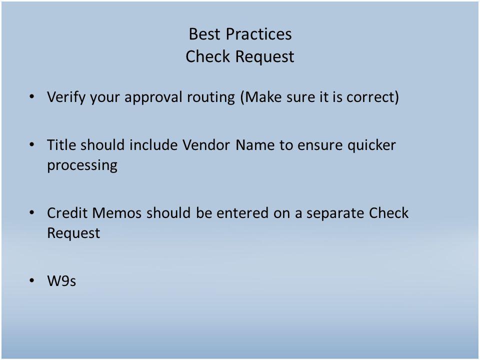 Verify your approval routing (Make sure it is correct) Title should include Vendor Name to ensure quicker processing Credit Memos should be entered on