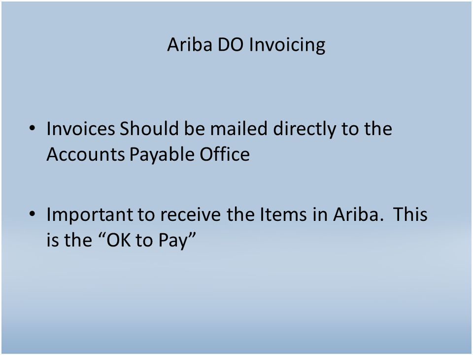 Invoices Should be mailed directly to the Accounts Payable Office Important to receive the Items in Ariba.