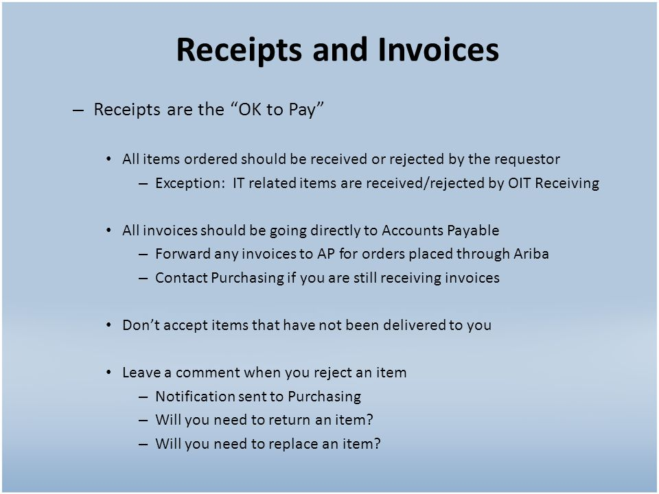 – Receipts are the OK to Pay All items ordered should be received or rejected by the requestor – Exception: IT related items are received/rejected by