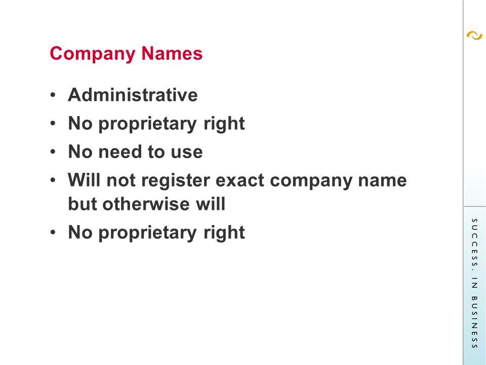 Company Names Administrative No proprietary right No need to use Will not register exact company name but otherwise will No proprietary right