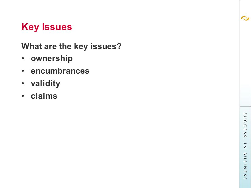 Key Issues What are the key issues ownership encumbrances validity claims