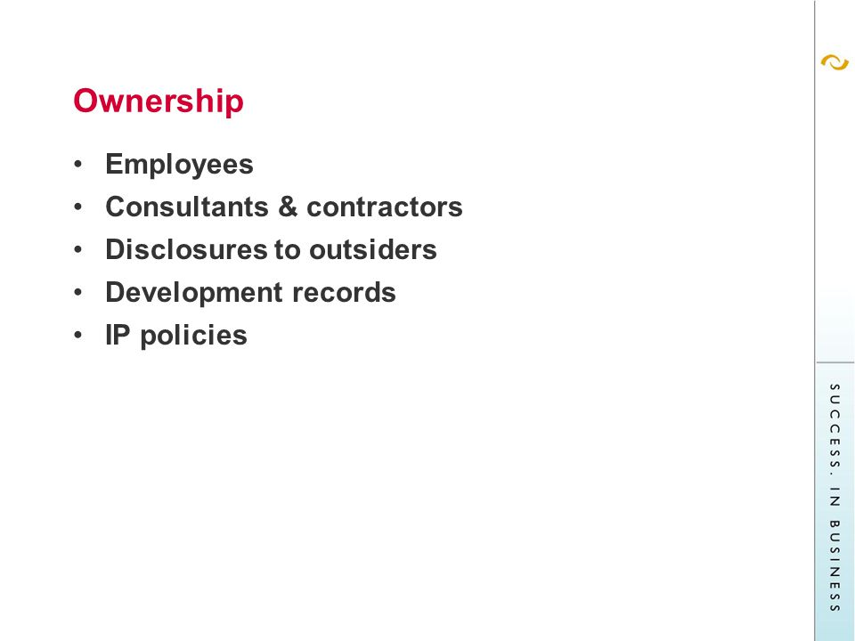 Ownership Employees Consultants & contractors Disclosures to outsiders Development records IP policies