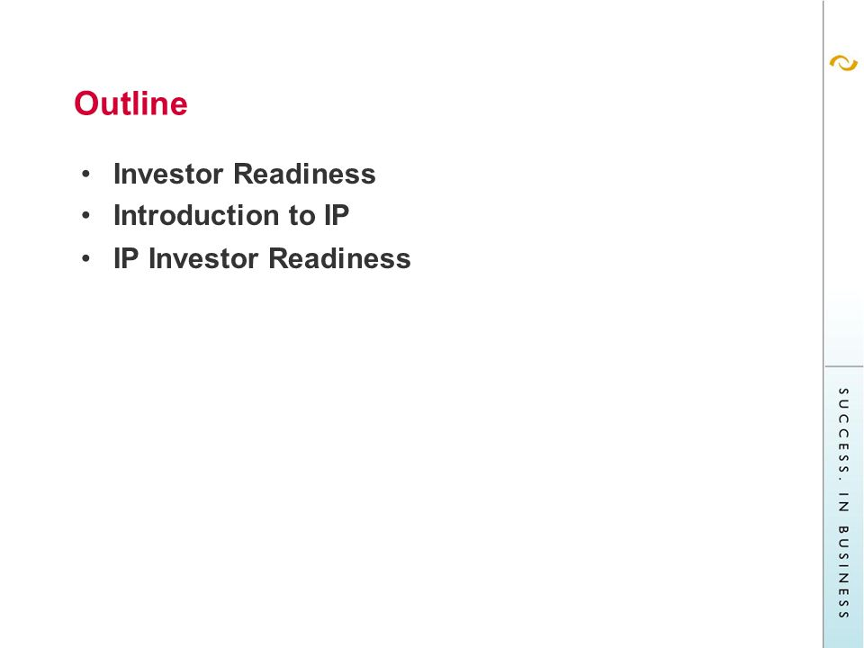 Outline Investor Readiness Introduction to IP IP Investor Readiness