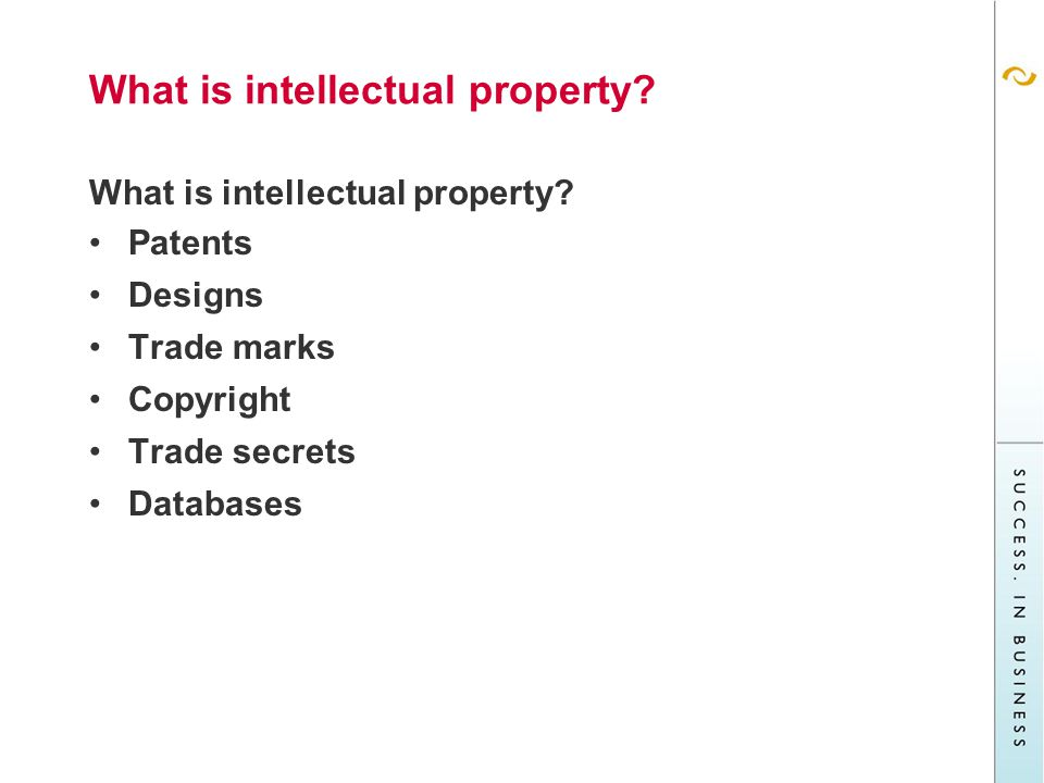 What is intellectual property Patents Designs Trade marks Copyright Trade secrets Databases