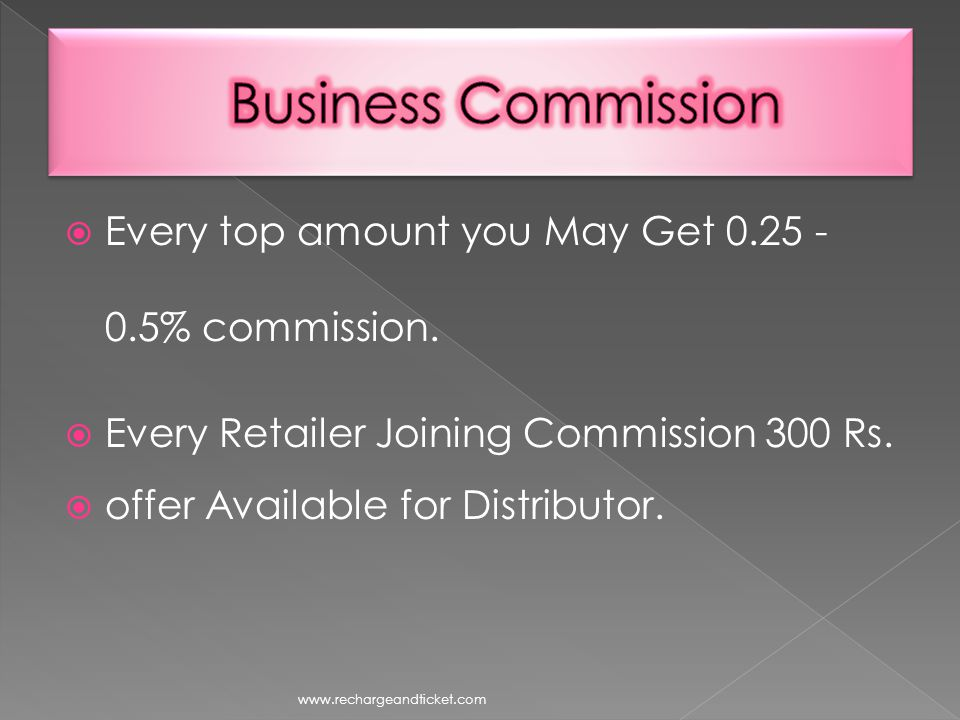Every top amount you May Get 0.25 - 0.5% commission.