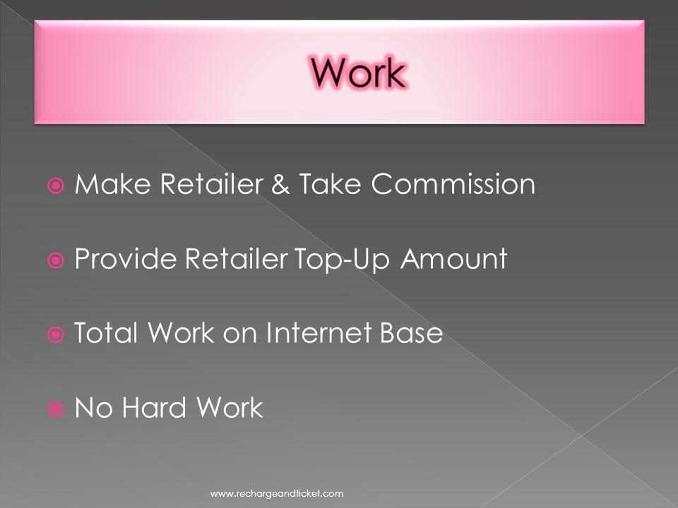 Make Retailer & Take Commission Provide Retailer Top-Up Amount Total Work on Internet Base No Hard Work www.rechargeandticket.com