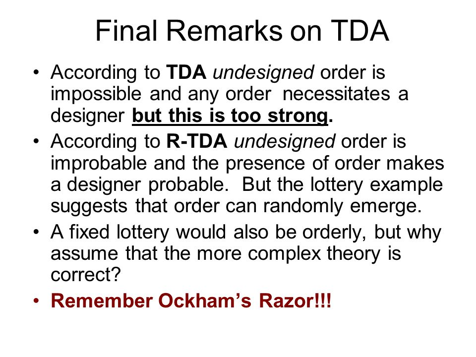 Final Remarks on TDA According to TDA undesigned order is impossible and any order necessitates a designer but this is too strong. According to R-TDA