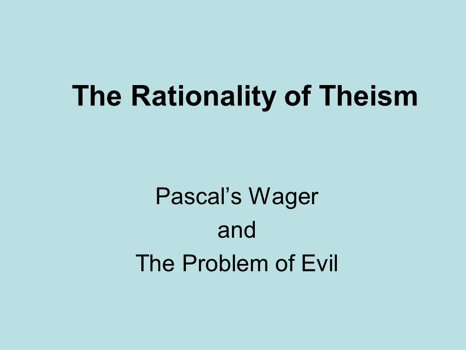 The Rationality of Theism Pascals Wager and The Problem of Evil