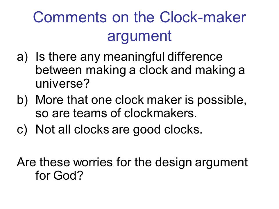 Comments on the Clock-maker argument a)Is there any meaningful difference between making a clock and making a universe? b)More that one clock maker is