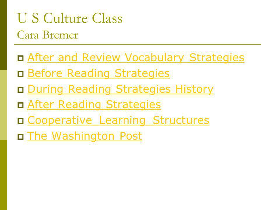 U S Culture Class Cara Bremer After and Review Vocabulary Strategies Before Reading Strategies During Reading Strategies History After Reading Strategies Cooperative_Learning_Structures The Washington Post