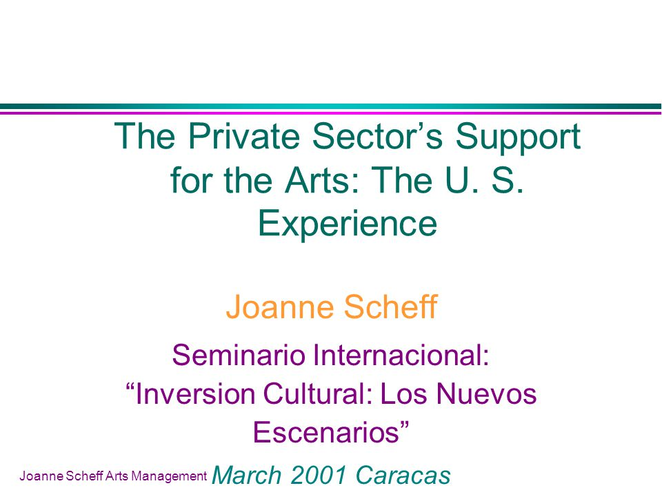 Joanne Scheff Arts Management The Private Sectors Support for the Arts: The U.