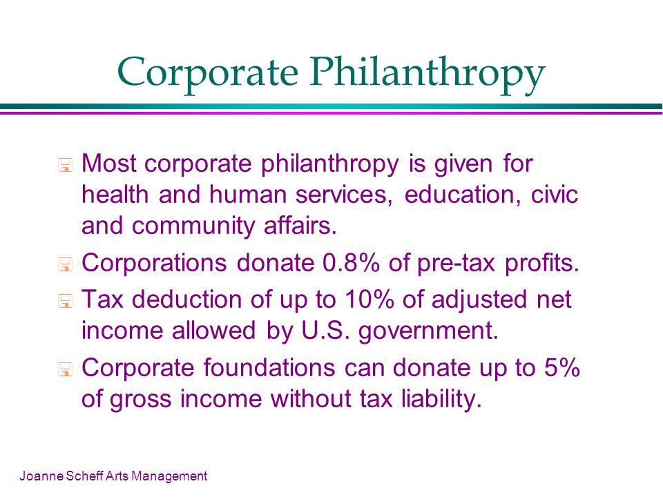 Joanne Scheff Arts Management Corporate Philanthropy Most corporate philanthropy is given for health and human services, education, civic and communit