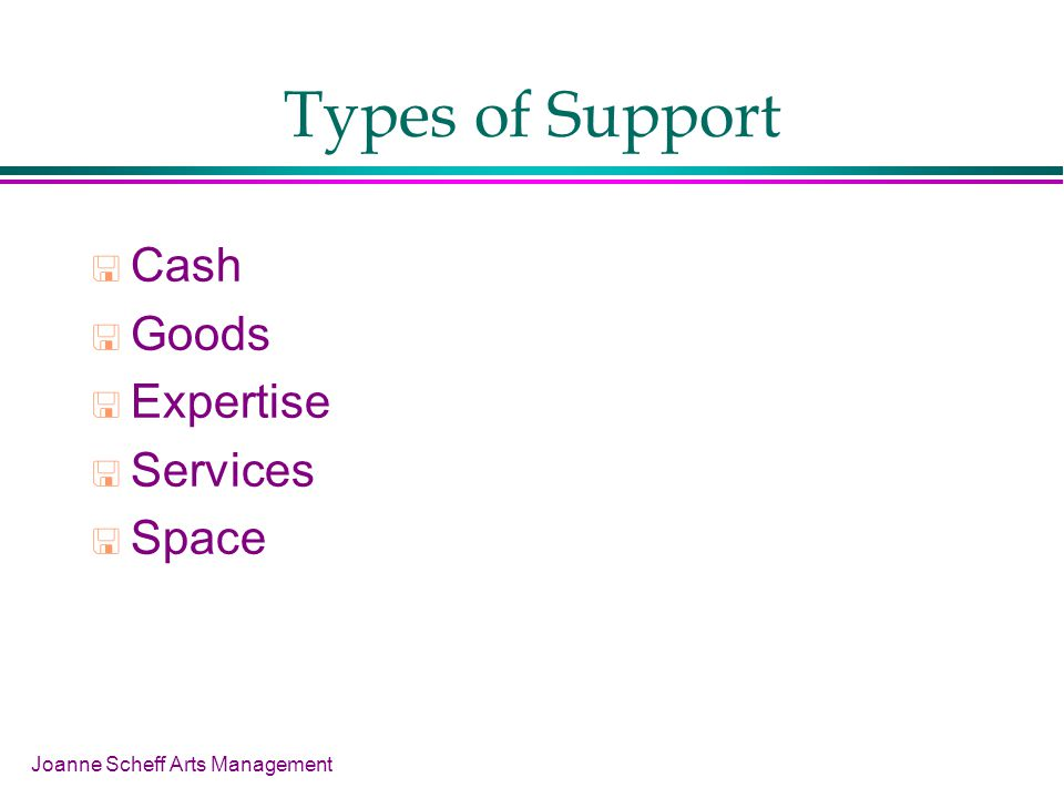 Joanne Scheff Arts Management Types of Support Cash Goods Expertise Services Space