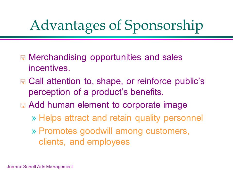 Joanne Scheff Arts Management Advantages of Sponsorship Merchandising opportunities and sales incentives.