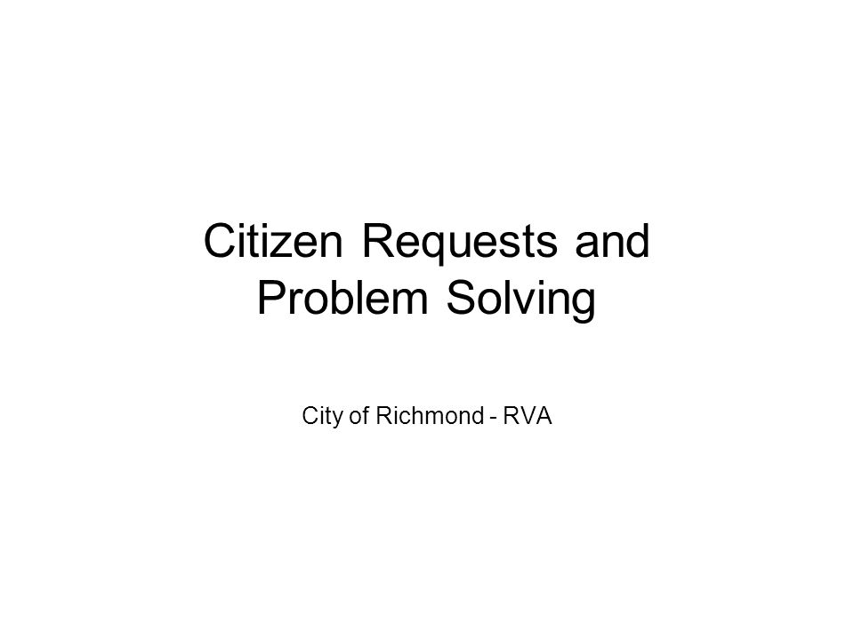 Citizen Requests and Problem Solving City of Richmond - RVA