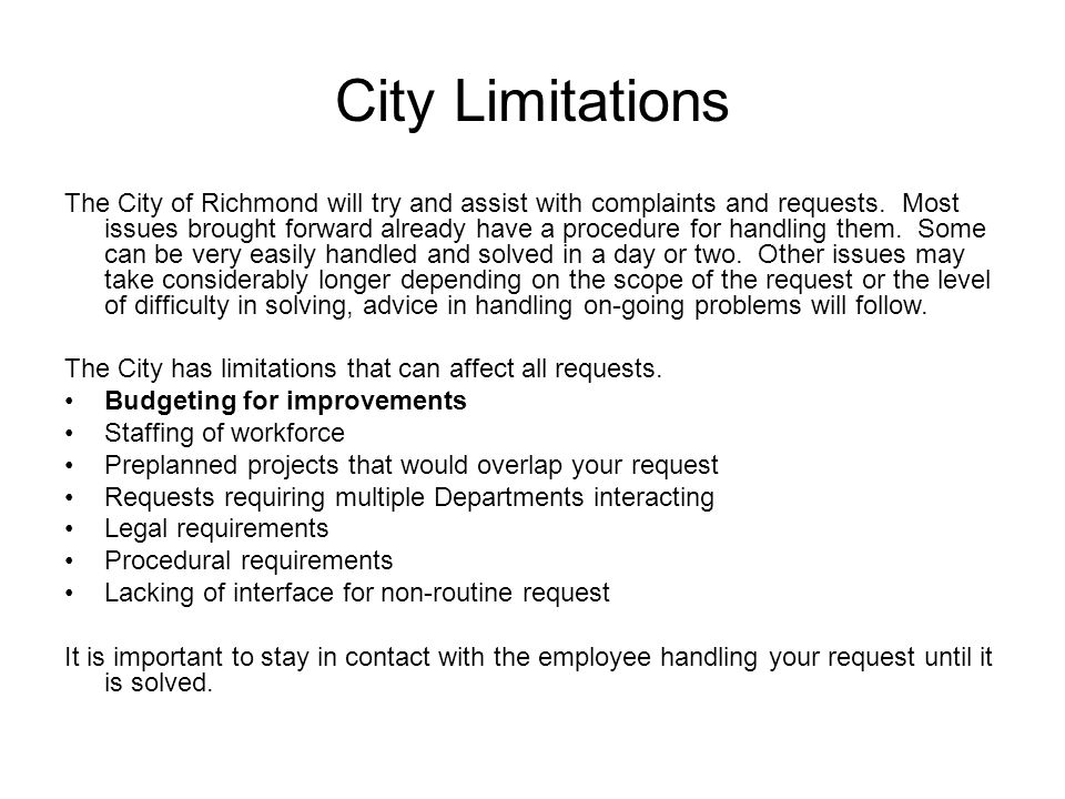 City Limitations The City of Richmond will try and assist with complaints and requests.