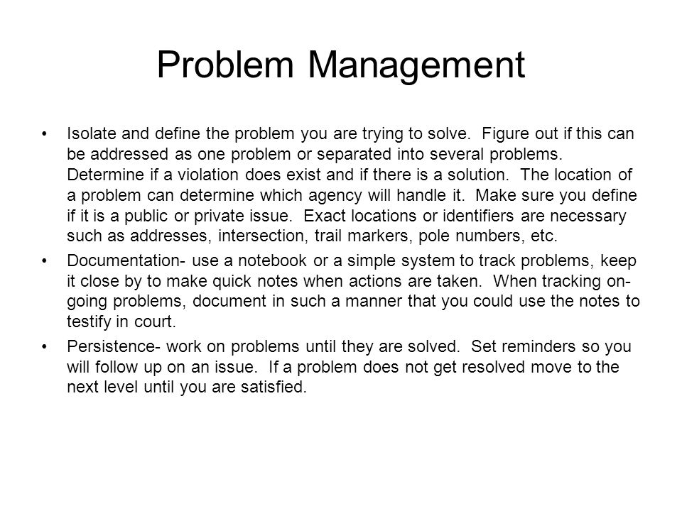 Problem Management Isolate and define the problem you are trying to solve.