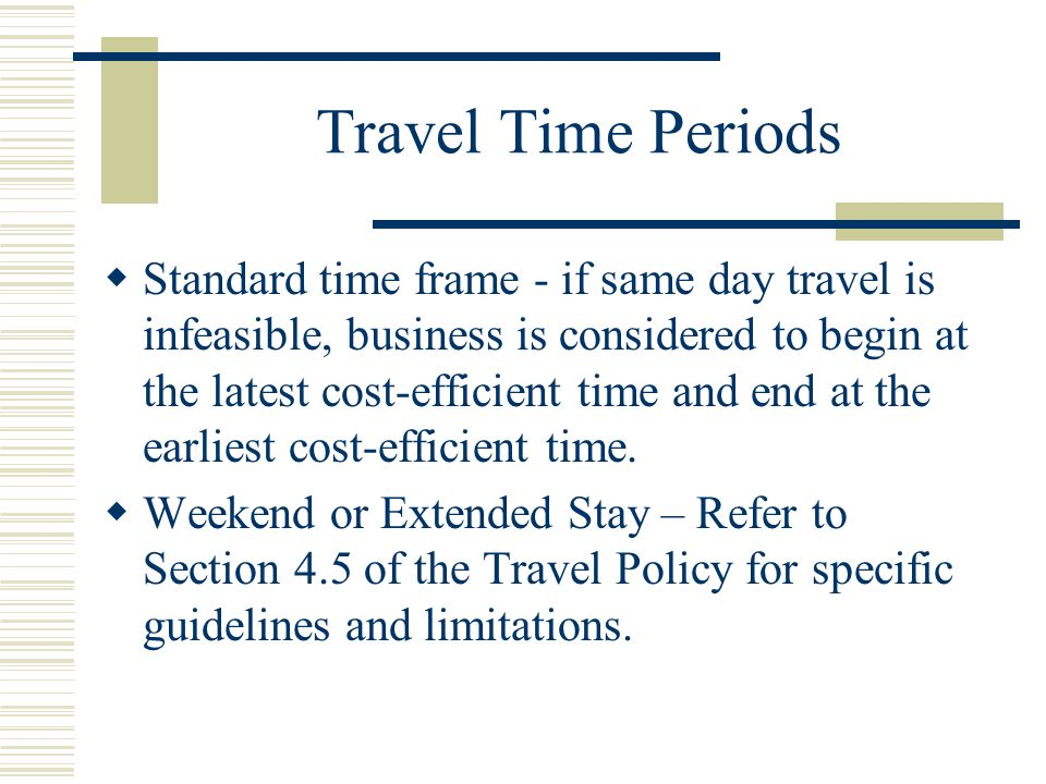 Travel Time Periods Standard time frame - if same day travel is infeasible, business is considered to begin at the latest cost-efficient time and end at the earliest cost-efficient time.