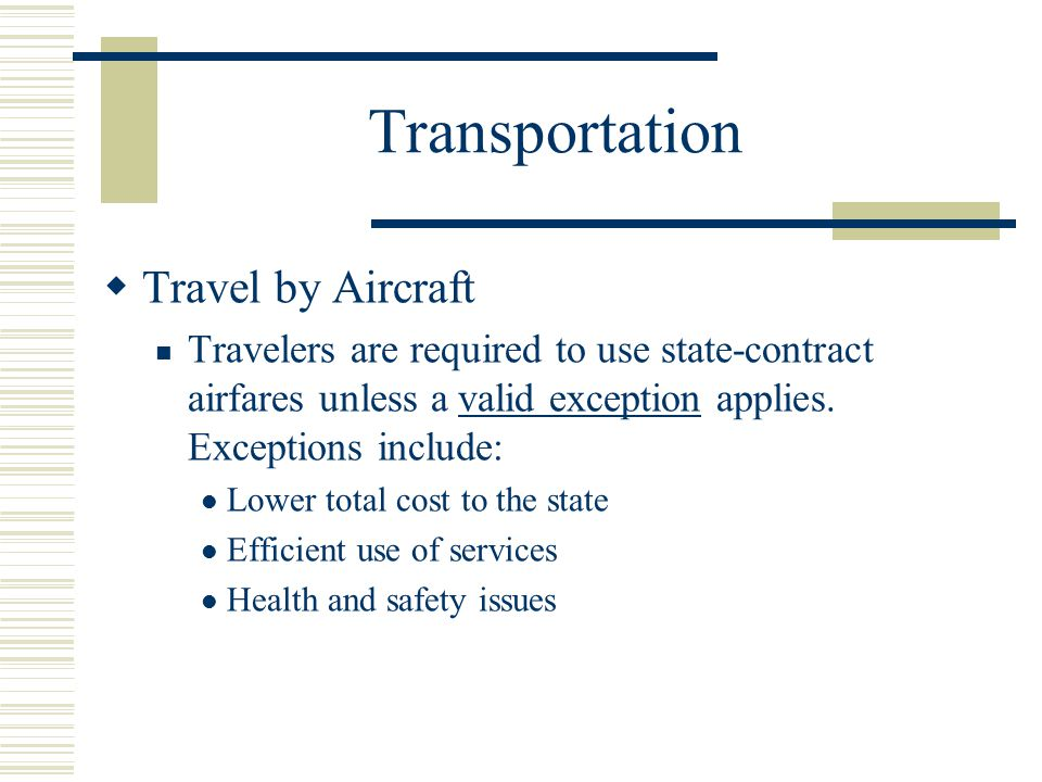 Transportation Travel by Aircraft Travelers are required to use state-contract airfares unless a valid exception applies.