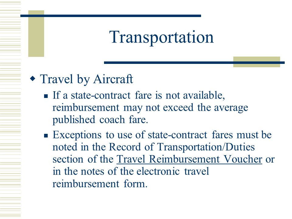 Transportation Travel by Aircraft If a state-contract fare is not available, reimbursement may not exceed the average published coach fare.