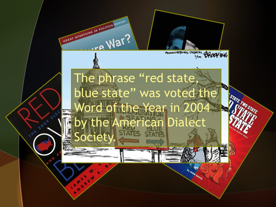The phrase red state, blue state was voted the Word of the Year in 2004 by the American Dialect Society.