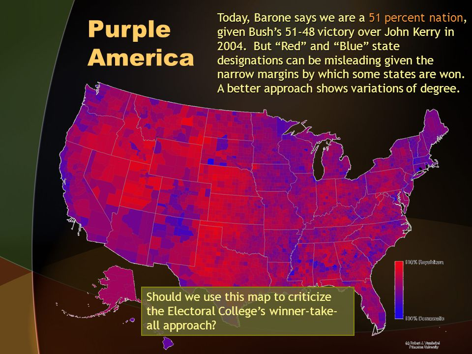 Purple America Today, Barone says we are a 51 percent nation, given Bushs 51-48 victory over John Kerry in 2004. But Red and Blue state designations c