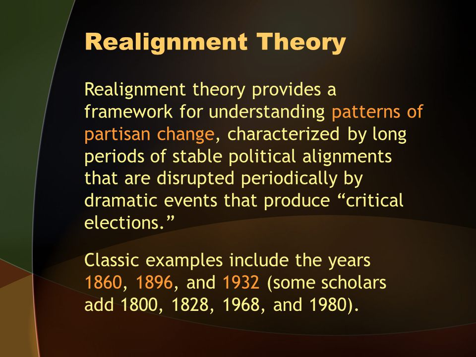 Realignment Theory Realignment theory provides a framework for understanding patterns of partisan change, characterized by long periods of stable poli