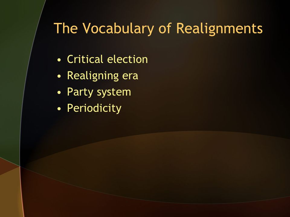 The Vocabulary of Realignments Critical election Realigning era Party system Periodicity