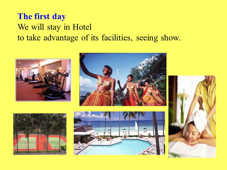The first day We will stay in Hotel to take advantage of its facilities, seeing show. D12D12