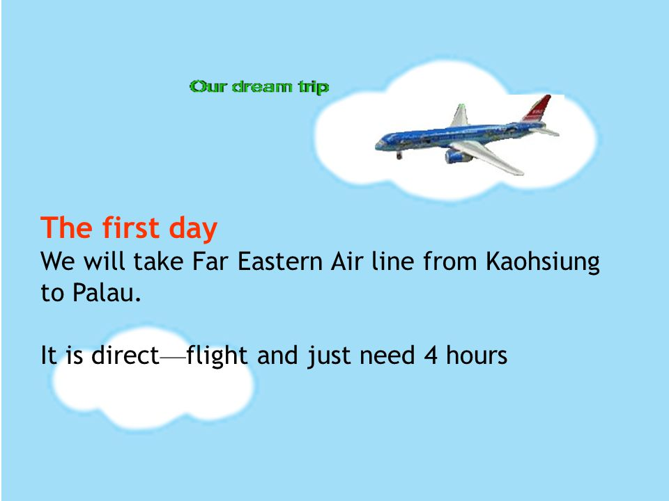 The first day We will take Far Eastern Air line from Kaohsiung to Palau.
