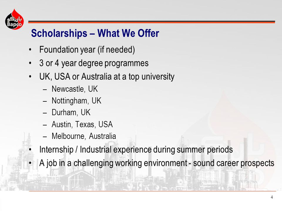 4 Scholarships – What We Offer Foundation year (if needed) 3 or 4 year degree programmes UK, USA or Australia at a top university –Newcastle, UK –Nott