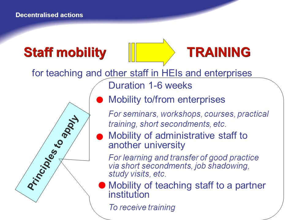 Duration 1-6 weeks Mobility to/from enterprises For seminars, workshops, courses, practical training, short secondments, etc.