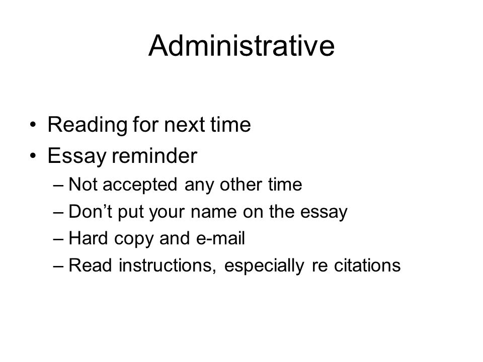 Administrative Reading for next time Essay reminder –Not accepted any other time –Dont put your name on the essay –Hard copy and e-mail –Read instructions, especially re citations