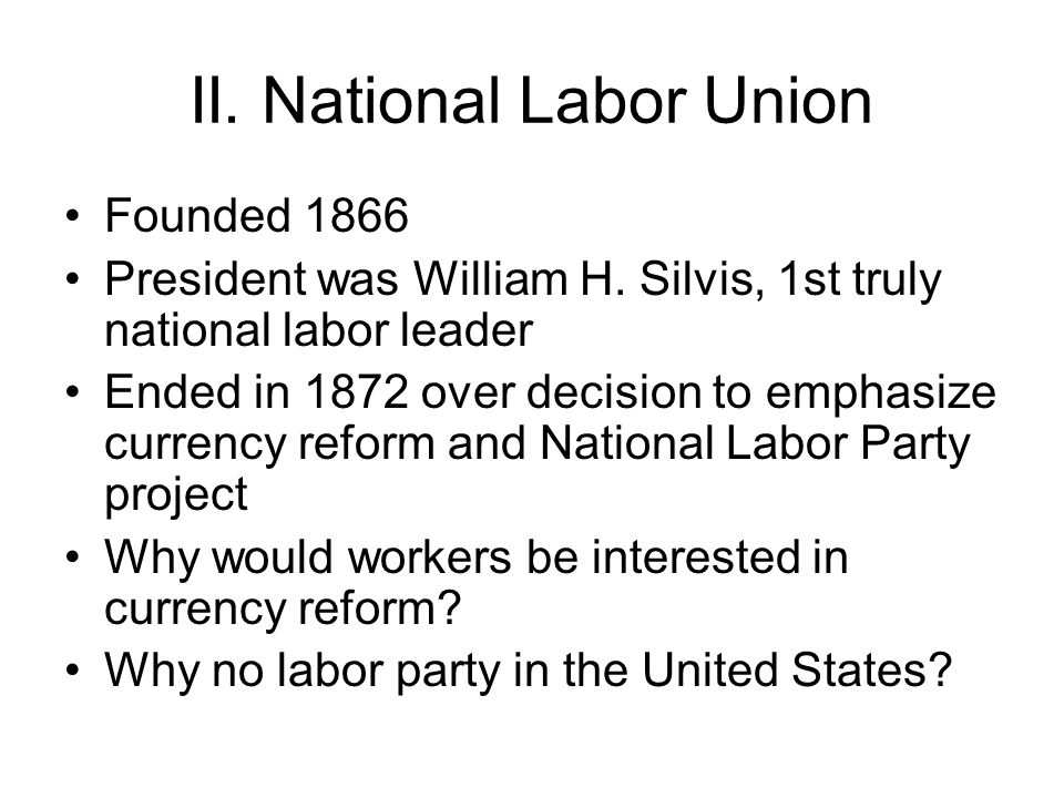 II. National Labor Union Founded 1866 President was William H.
