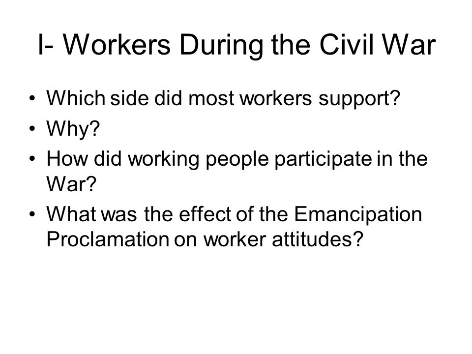I- Workers During the Civil War Which side did most workers support.