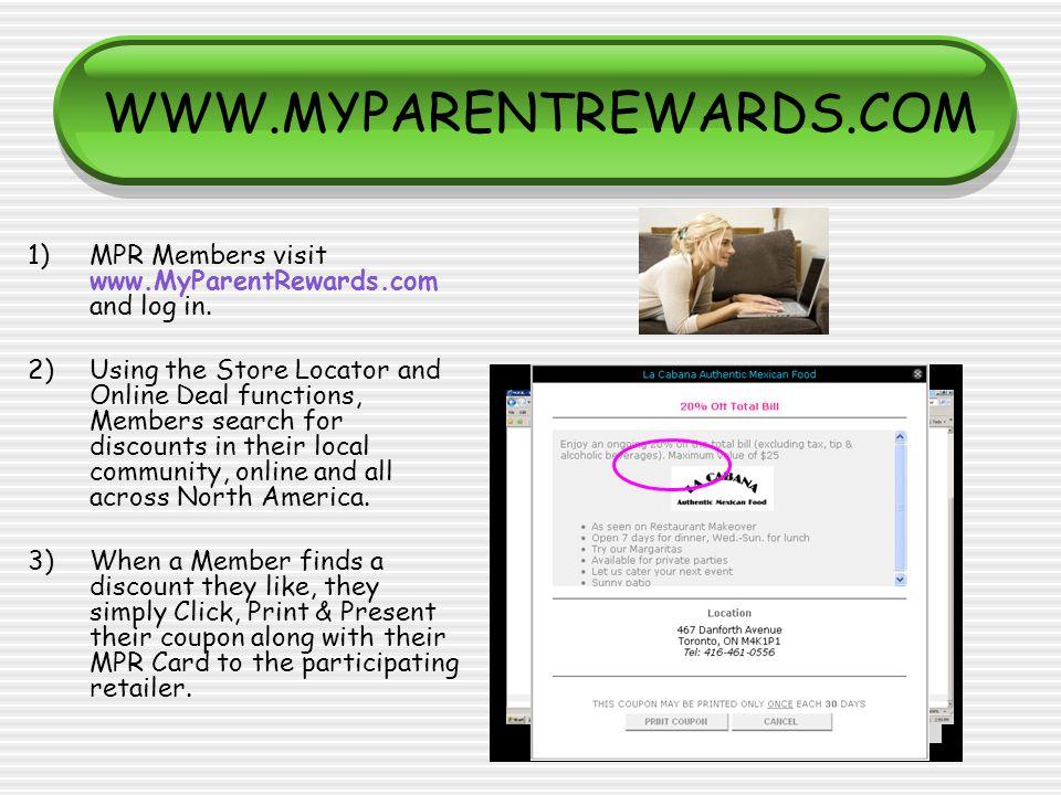 WWW.MYPARENTREWARDS.COM 1)MPR Members visit www.MyParentRewards.com and log in.